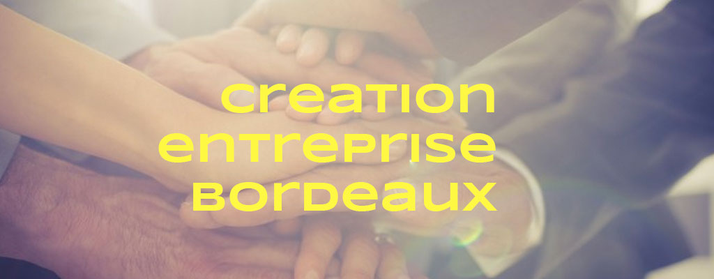 Creation entreprise bordeaux